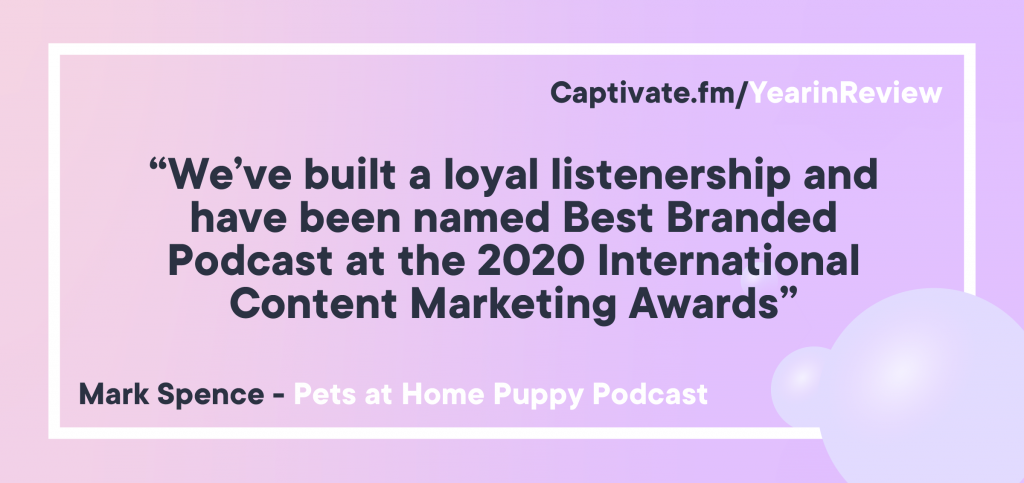 "A pull quote reading ""We've built a loyal listenership and have been named Best Branded Podcast at the 2020 International Content Marketing Awards"""
