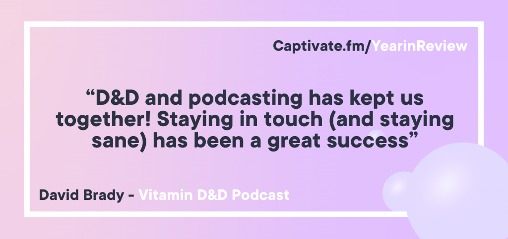 "A pull quote reading ""D&D and podcasting has kept us together! Staying in touch (and staying sane) has been a great success"""