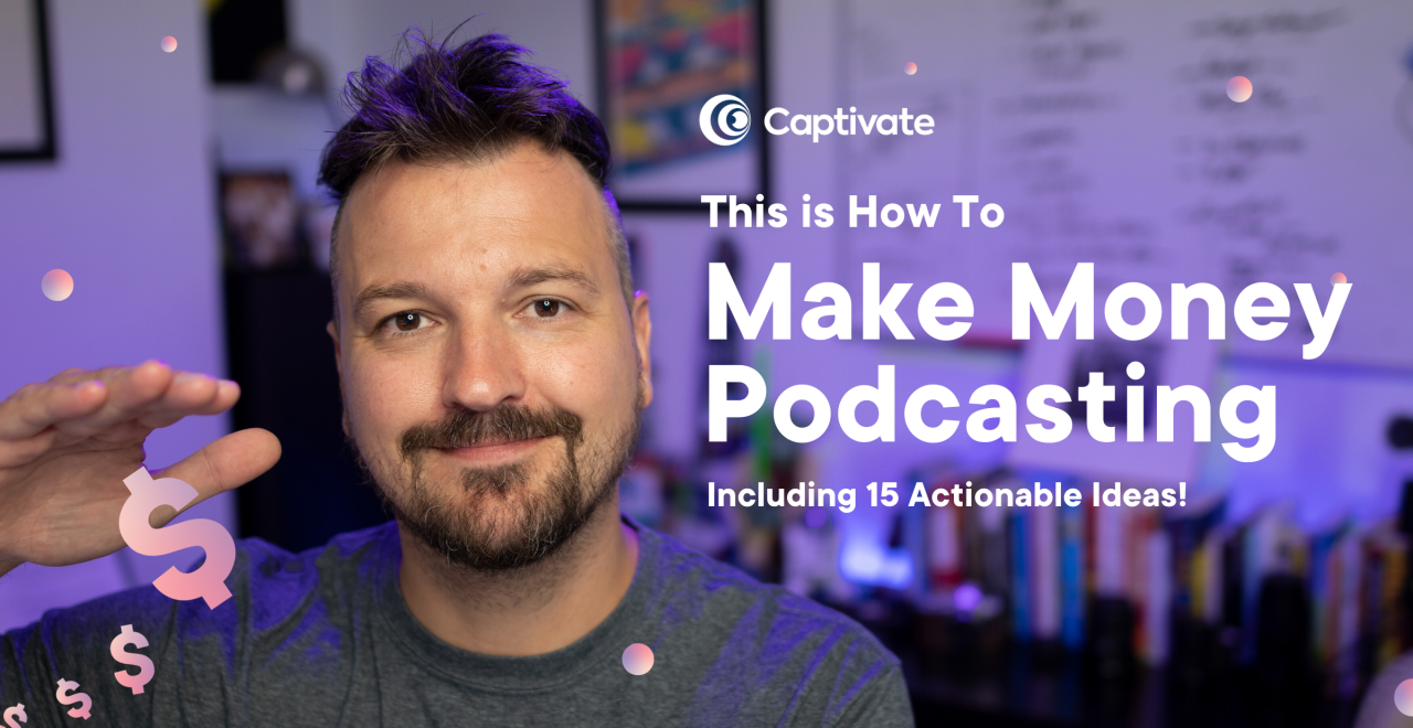 How to Make Money Podcasting Including 15 Actionable Ideas